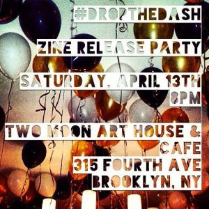 #dropthedash zine release party at two moon art house & cafe, april 13th